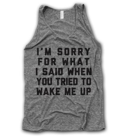 I'm Sorry For What I Said When You tried to wake me up. T-Shirt @kms222