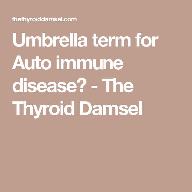 Umbrella term for Auto immune disease? - The Thyroid Damsel