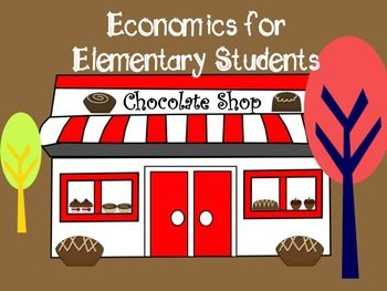 Economics for Elementary: The Chocolate Shop- economic unit for any time of the year. Includes 25 different activities. (Grades 1-4)
