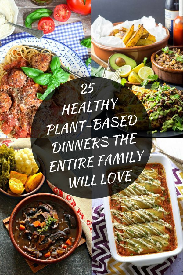 25 Healthy Plant Based Dinner Recipes The Entire Family Will Love Without Complaining Plant Based Recipes Dinner Vegan Recipes Healthy Plant Based Dinner