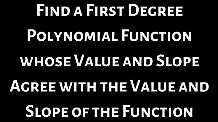 Find a first degree polynomial function whose value and