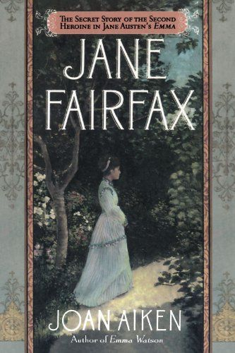 Jane Fairfax: The Secret Story of the Second Heroine in Jane Austen's Emma by Joan Aiken http://www.amazon.com/dp/031215707X/ref=cm_sw_r_pi_dp_MbiJvb04059M0