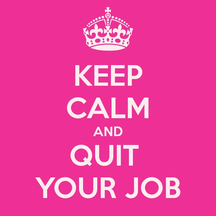 Keep Calm and Quit Your Job