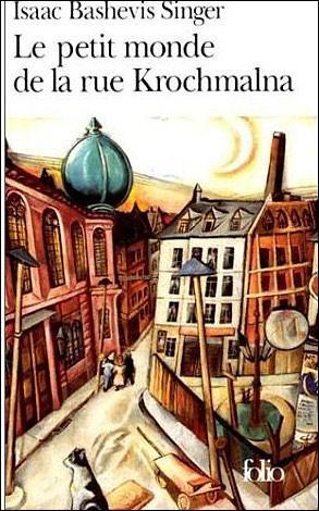 Isaac Bashevis Singer le petit monde de la rue Krochmalna.