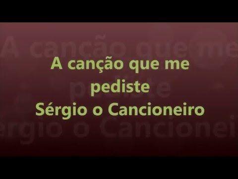 A canção que me pediste Sérgio o Cancioneiro
