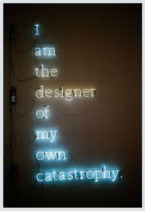 I am the designer of my own catastrophy. i wonder if this is greg ligon?