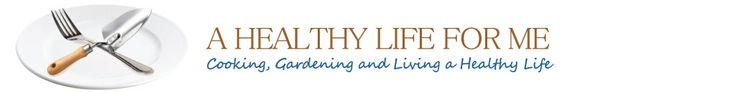A Healthy Life For Me — Cooking, Gardening and Living a Healthy Life