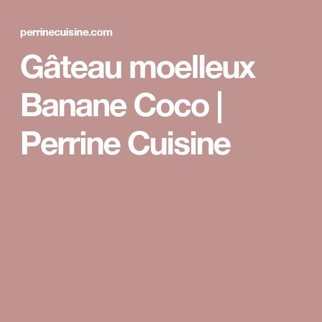 Gâteau moelleux Banane Coco   Perrine Cuisine