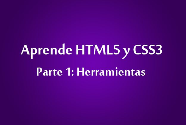 Aprende HTML5 y CSS3 – Parte 1: Herramientas