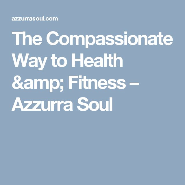 The Compassionate Way to Health & Fitness – Azzurra Soul