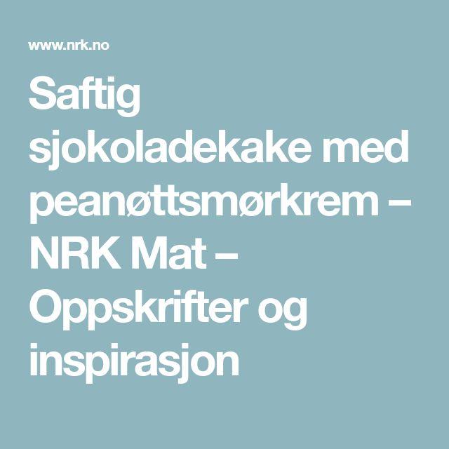 Saftig sjokoladekake med peanøttsmørkrem – NRK Mat – Oppskrifter og inspirasjon