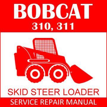Bobcat 310 313 Skid Steer Loader Workshop Service Repair Manual