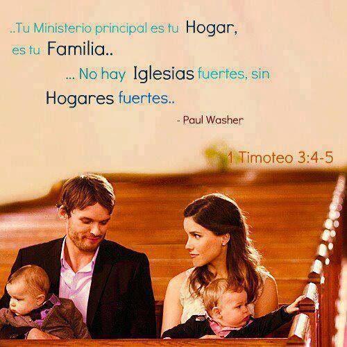 Tu Ministerio principal es tu Hogar, es tu a familia. No hay Iglesias fuertes, sin Hogares fuertes. Paul Washer