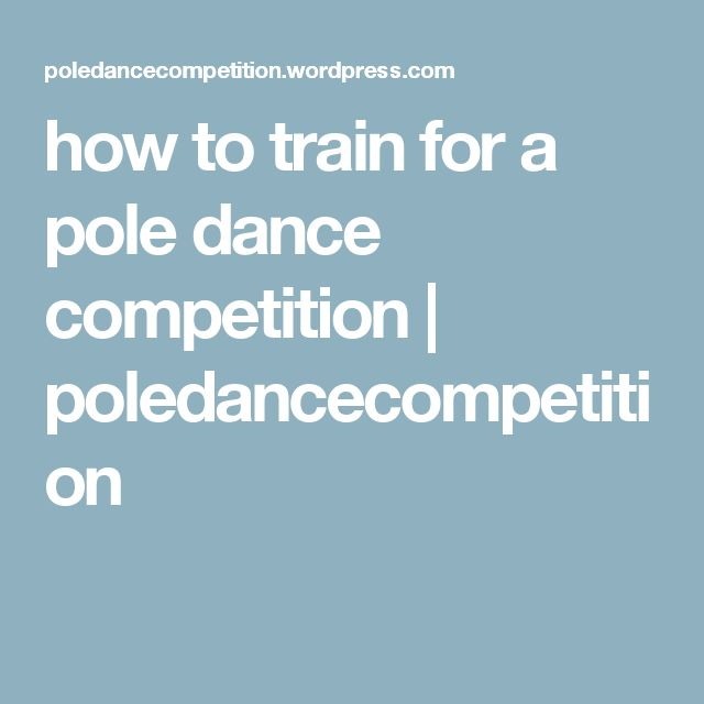 how to train for a pole dance competition | poledancecompetition