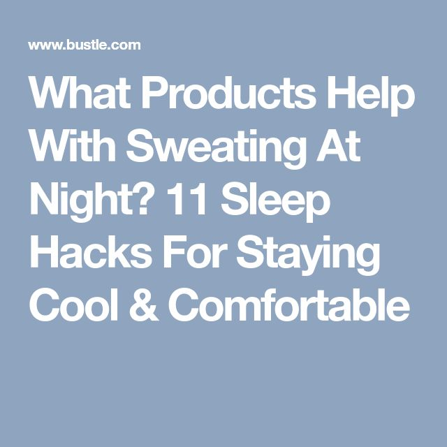 What Products Help With Sweating At Night? 11 Sleep Hacks For Staying Cool & Comfortable