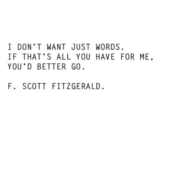 """I don't want just words. If that's all you have for me you'd better go. Fitzgerald."""