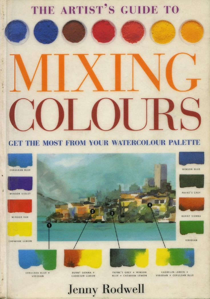 The Artist's Guide to Mixing Colours: Get the Most From Your Watercolour Palette