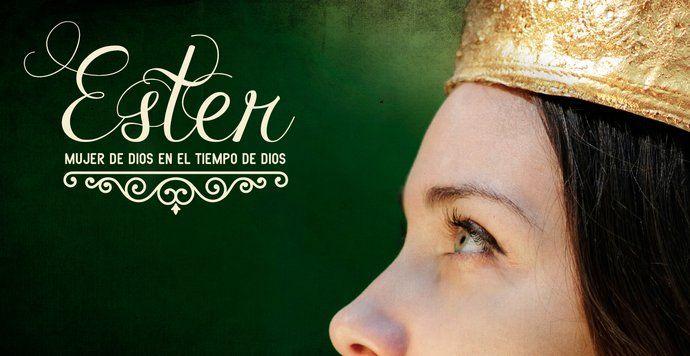 Ester: Mujer de Dios en el tiempo de Dios
