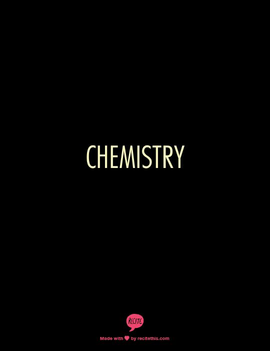 """Chemistry: that magic power bad angels envy in us humans, and good angels understand but can't experience. That thing making us go beyond the present second because it is worthwhile."""