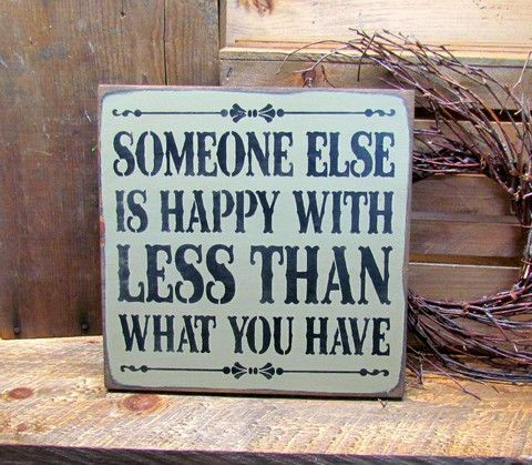 Someone Else Is Happy With Less Than You Have, Wooden Sign Saying