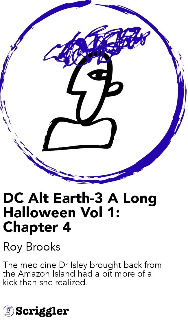 DC Alt Earth-3 A Long Halloween Vol 1: Chapter 4 by Roy Brooks https://scriggler.com/detailPost/story/43312 The medicine Dr Isley brought back from the Amazon Island had a bit more of a kick than she realized.