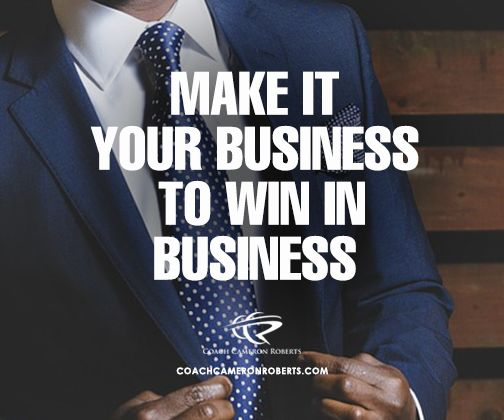 Are to making it your business to win in business? #business #success #marketing #smallbusiness #marketingtips #digitalmarketing - want help to scale quickly. Head over to http://www.coachcameronroberts.com/?utm_campaign=coschedule&utm_source=pinterest&utm_medium=Coach%20Cameron%20Roberts