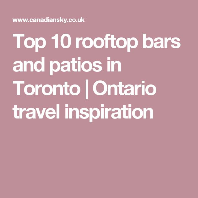 Top 10 rooftop bars and patios in Toronto | Ontario travel inspiration