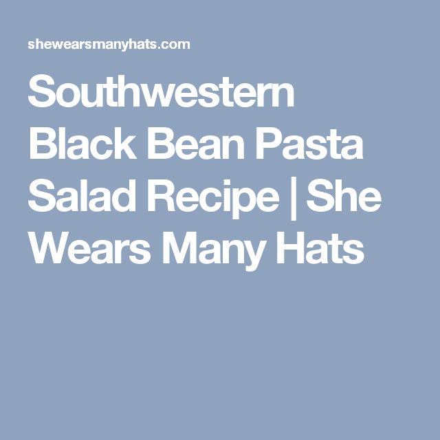 Southwestern Black Bean Pasta Salad Recipe | She Wears Many Hats