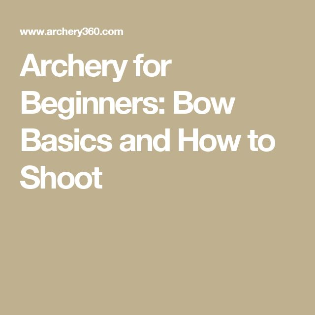 Archery for Beginners: Bow Basics and How to Shoot