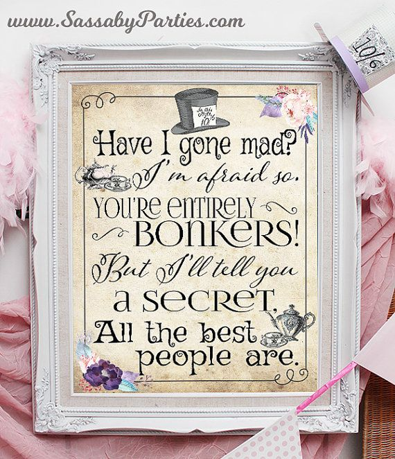 It's a PRINTABLE Mad Hatter 'Have I gone mad?' Tea Party Poster. Perfect for a Birthday Party, Baby Shower or any kind of party!