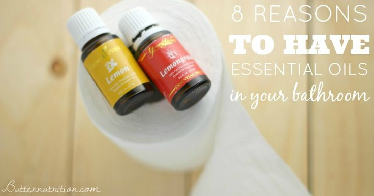 8 Reasons to have essential oils in your bathroom (#4 is beyond genius!)   Butter Nutrition