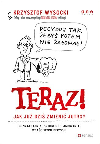 """Książka Krzysztofa Wysockiego pt. """"Teraz! Jak już dziś zmienić jutro?""""  #onepress #ksiazka #decyzje #motywacja #rozwoj #zarzadzanie #kompetencje #kariera"""