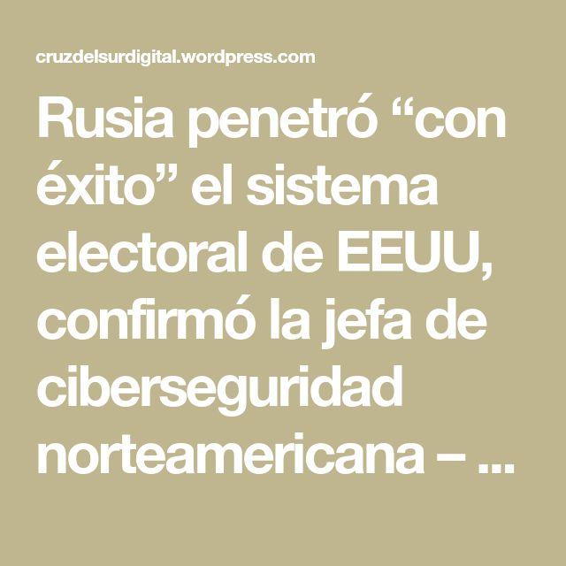 """Rusia penetró """"con éxito"""" el sistema electoral de EEUU, confirmó la jefa de ciberseguridad norteamericana – Infobae"""