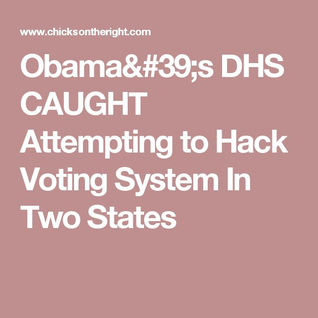 Obama's DHS CAUGHT Attempting to Hack Voting System In Two States