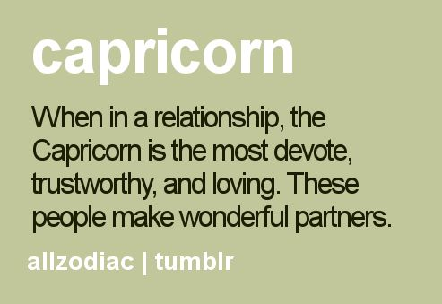 Capricorn...When in a relationship, the Capricorn is the most devote, trustworthy, and loving...these people make wonderful partners! #Capricorn #Quotes