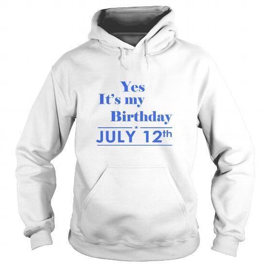 I Love Birthday July 12  TSHIRT yes it is birthday love  Birthday July 12 tshirtHoodie Shirt Shirt for womens and Men yes it is Birthday July 12 T shirts