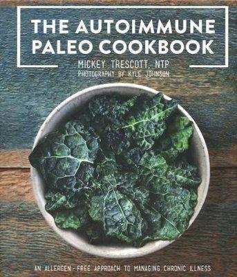 The Autoimmune Paleo Cookbook: An Allergen-Free Approach to Managing Chronic Illness (US Version)