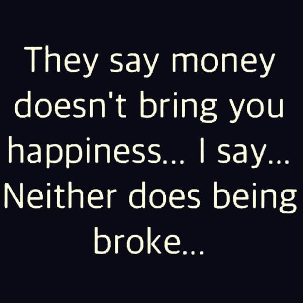 Umm being broke makes you jealous of your girlfriends success so much that you only come around to ruin her life