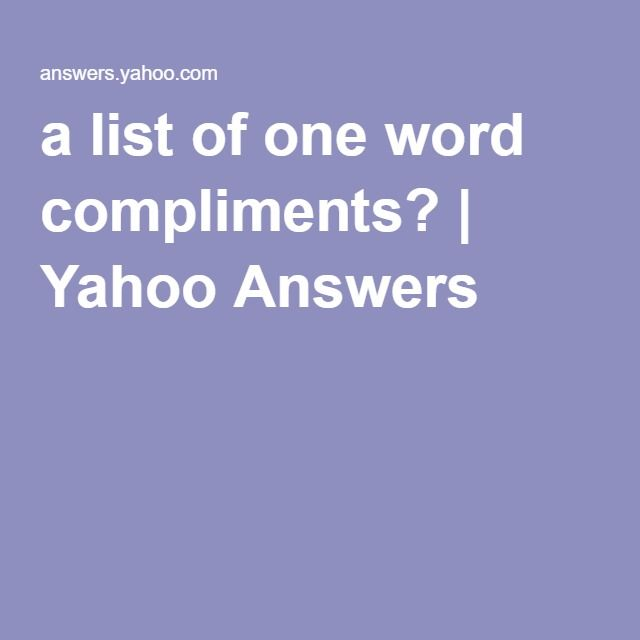 a list of one word compliments? | Yahoo Answers