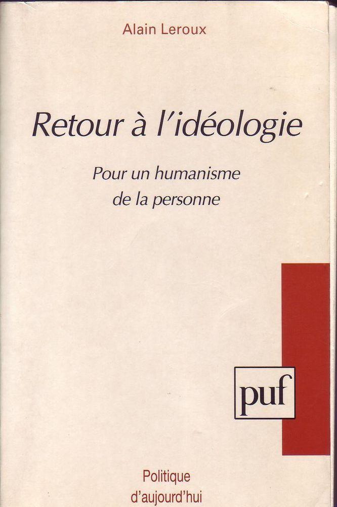 #politique : Retour À L'idéologie - Pour Un Humanisme De La Personne - Alain LEROUX.  PUF, 1995. 1ère éd. 245 pp. brochées.