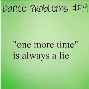 "So true it's not even funny! My dance teacher doesn't say that anymore. Instead she says ""again."""