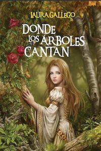 Donde los ärboles Cantan .-Laura Gallego, Premio Nacional de Literatura Infantil y Juvenil