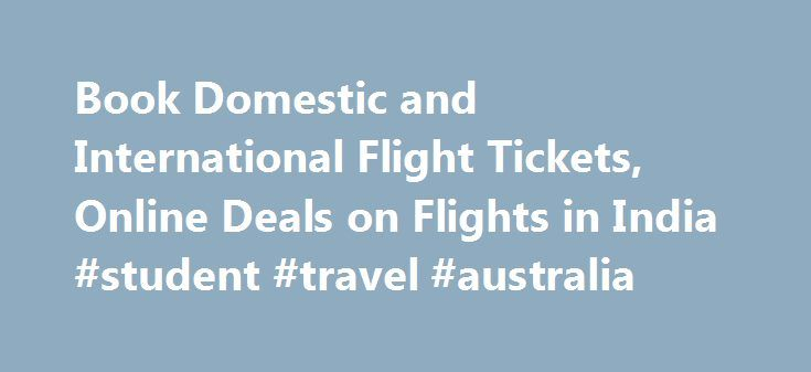 Book Domestic and International Flight Tickets, Online Deals on Flights in India #student #travel #australia http://travel.remmont.com/book-domestic-and-international-flight-tickets-online-deals-on-flights-in-india-student-travel-australia/  #book cheap f