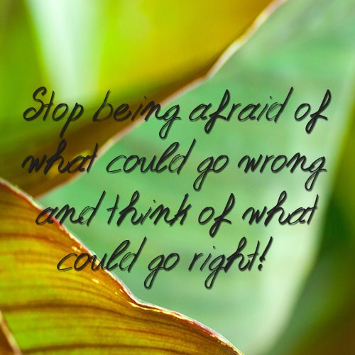 Stop being afraid of what could go wrong and think of wht could go right! #onlyhuman #inspirationalquotes  #psychology