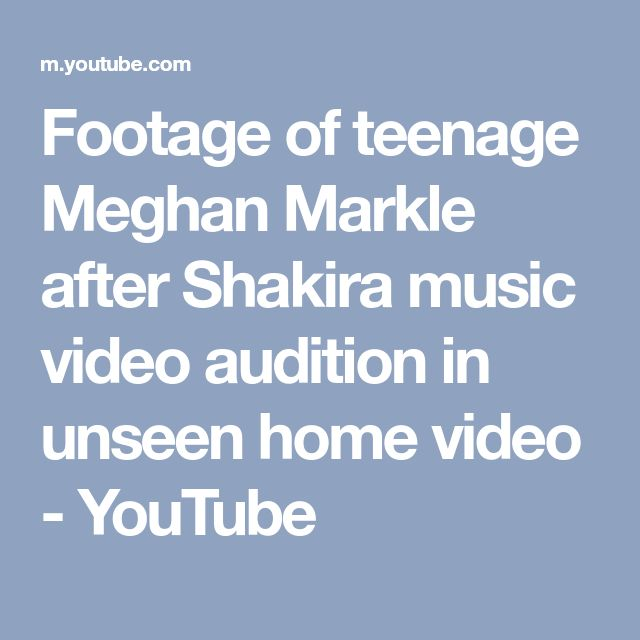 Footage of teenage Meghan Markle after Shakira music video audition in unseen home video - YouTube