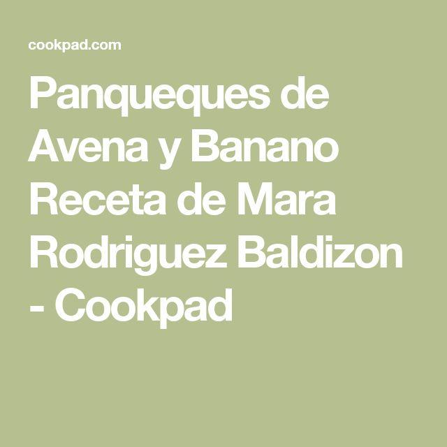 Panqueques de Avena y Banano Receta de Mara Rodriguez Baldizon - Cookpad
