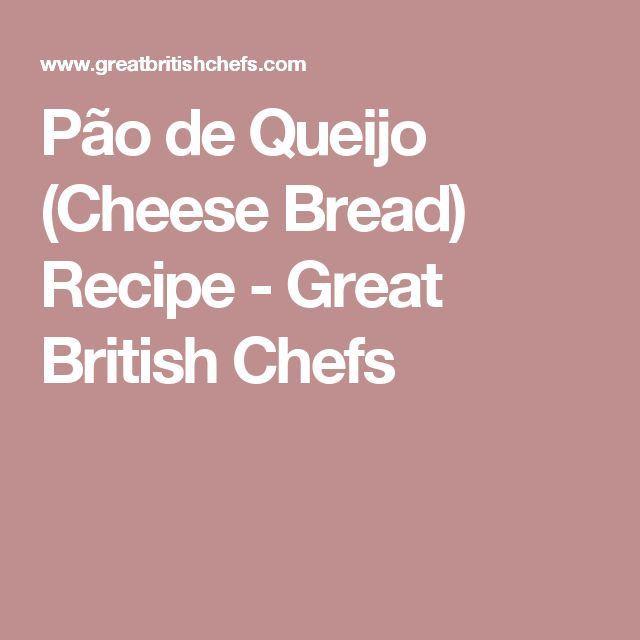Pão de Queijo (Cheese Bread) Recipe - Great British Chefs