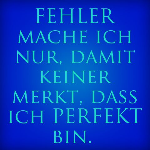 """Haha :) in German it means """"I only make mistakes so that no one notices I'm perfect."""""""