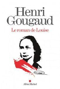 Le roman de Louise - Henri Gougaud. Portrait de l'institutrice et activiste anarchiste Louise Michel (1830-1905), qui participa à la Commune et fut déportée en Nouvelle-Calédonie, avant de reprendre la lutte en France et de connaître divers emprisonnements.