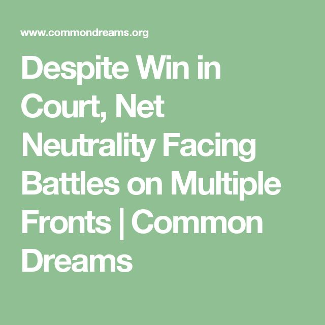Despite Win in Court, Net Neutrality Facing Battles on Multiple Fronts | Common Dreams